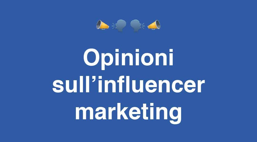 Influencer Marketing: Le Opinioni di Chi Sfrutta l'Influenza per Fare Fatturato